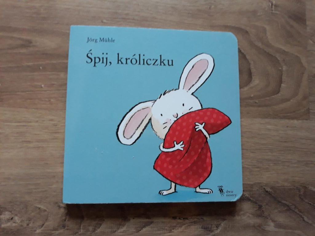 Śpij, króliczku. Książka dla dzieci.